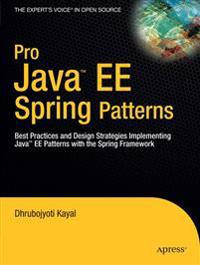 Pro Java EE Spring Patterns: Best Practices and Design Strategies Implementing Java EE Patterns with the Spring Framework