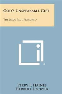 God's Unspeakable Gift: The Jesus Paul Preached