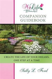My Life Beautiful Companion Guidebook: Create the Life of Your Dreams