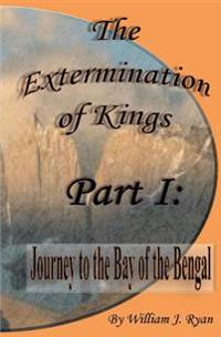 The Extermination of Kings: Journey to the Bay of Bengal