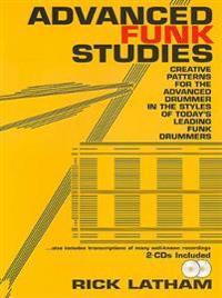Advanced Funk Studies: Creative Patterns for the Advanced Drummer in the Styles of Today's Leading Funk Drummers, Book & 2 CDs [With CD (Audio)]