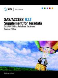 SAS/ACCESS(R) 9.1.3 Supplement for Teradata (SAS/ACCESS for Relational Databases), Second Edition