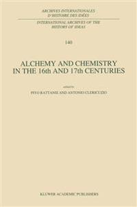 Alchemy and Chemistry in the 16th and 17th Centuries
