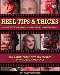 Reel Tips & Tricks: A Quick Reference for Out of Kit Make-Up Effects