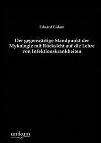 Der Gegenw Rtige Standpunkt Der Mykologie Mit R Cksicht Auf Die Lehre Von Infektionskrankheiten