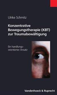 Konzentrative Bewegungstherapie (Kbt) Zur Traumabewaltigung: Ein Handlungsorientierter Ansatz