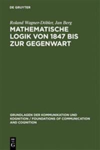 Mathematische Logik Von 1847 Bis Zur Gegenwart