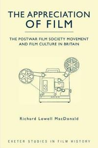 The Appreciation of Film: The Postwar Film Society Movement and Film Culture in Britain