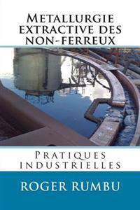 Metallurgie Extractive Des Non-Ferreux - Pratiques Industrielles