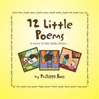 12 Little Poems: A Series of Iddy Biddy Ditties ...