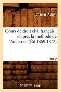 Cours de Droit Civil Fran�ais: d'Apr�s La M�thode de Zachariae. Tome 2 (�d.1869-1872)