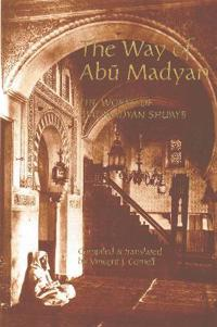 The Way of Abu Madyan: Doctrinal and Poetic Works of Abu Madyan Shu'ayb Ibn Al-Husayn Al-Ansari (c. 509/1115-16--594/1198)