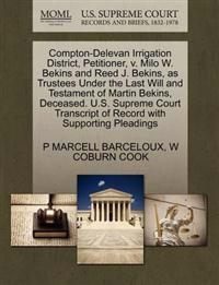 Compton-Delevan Irrigation District, Petitioner, V. Milo W. Bekins and Reed J. Bekins, as Trustees Under the Last Will and Testament of Martin Bekins, Deceased. U.S. Supreme Court Transcript of Record with Supporting Pleadings