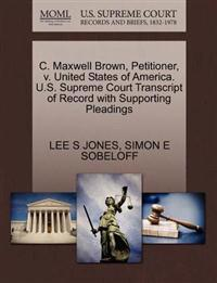 C. Maxwell Brown, Petitioner, V. United States of America. U.S. Supreme Court Transcript of Record with Supporting Pleadings