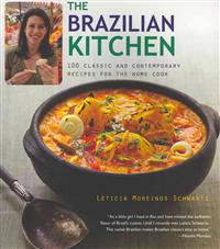 The Brazillian Kitchen: 100 Classic and Creative Recipes for the Home Cook