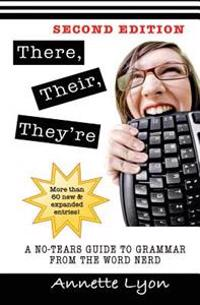 There, Their, They're: A No-Tears Guide to Grammar from the Word Nerd, Second Edition