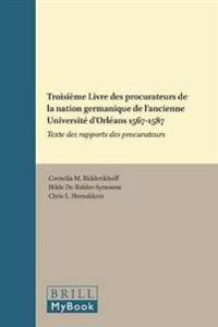 Troisieme Livre Des Procurateurs De La Nation Germanique De L'ancienne Universite d'Orleans 1567-1587