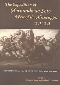 The Expedition of Hernando De Soto West of the Mississippi, 1541-1543