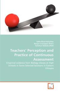 Teachers' Perception and Practice of Continuous Assessment