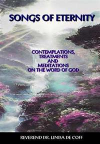 Songs of Eternity: Contemplations, Treatments, and Meditations on the Word of God!