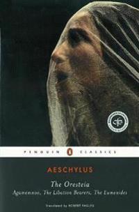 Oresteia - agamemnon, the libation bearers, the eumenides