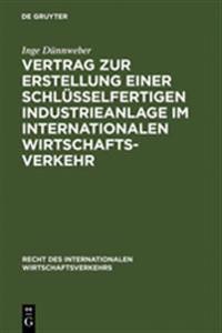Vertrag Zur Erstellung Einer Schlusselfertigen Industrieanlage Im Internationalen Wirtschaftsverkehr