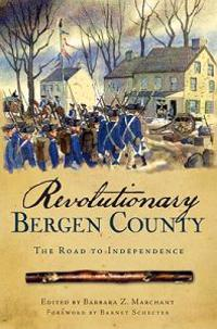 Revolutionary Bergen County: The Road to Independence