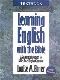 Learning English with the Bible: Textbook...a Systematic Approach to Bible-Based English Grammar
