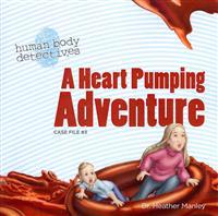 A Heart Pumping Adventure: An Imaginative Journey Through the Circulatory System