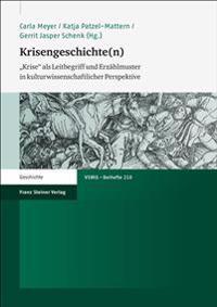 Krisengeschichte(n): Krise ALS Leitbegriff Und Erzahlmuster in Kulturwissenschaftlicher Perspektive