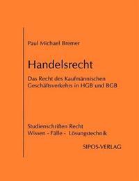 Handelsrecht, Das Recht Des Kaufm Nnischen Gesch Ftsverkehrs in Hgb Und Bgb