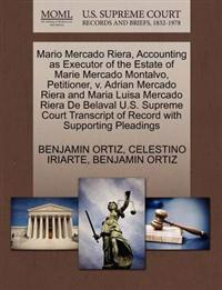 Mario Mercado Riera, Accounting as Executor of the Estate of Marie Mercado Montalvo, Petitioner, V. Adrian Mercado Riera and Maria Luisa Mercado Riera de Belaval U.S. Supreme Court Transcript of Record with Supporting Pleadings