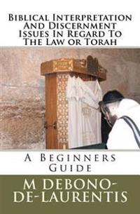 Biblical Interpretation and Discernment Issues in Regard to the Law or Torah: A Beginners Guide