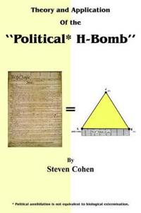 Theory and Application of the Political H-Bomb Political annihilation is not equivalent to biological extermination