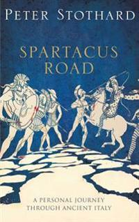 Spartacus Road: A Personal Journey Through Ancient Italy