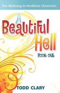 A Beautiful Hell: Book One of the Waltzing in Perdition Chronicles