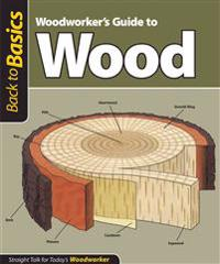Woodworker's Guide to Wood: Straight Talk for Today's Woodworker
