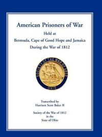 American Prisoners of War Held at Bermuda, Cape of Good Hope and Jamaica During the War of 1812
