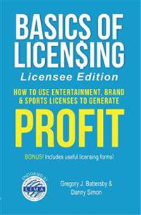 Basics of Licensing: How to Use Entertainment, Brand & Sports Licenses to Generate Profit