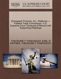 Dictograph Products, Inc., Petitioner, V. Federal Trade Commission. U.S. Supreme Court Transcript of Record with Supporting Pleadings