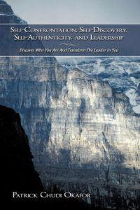 Self-confrontation, Self-discovery, Self-authenticity, and Leadership