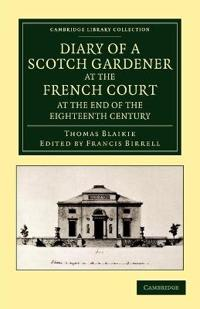 Diary of a Scotch Gardener at the French Court at the End of the Eighteenth Century