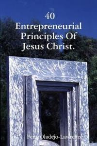 40 Entrepreneurial Principles of Jesus Christ