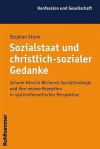 Sozialstaat Und Christlich-Sozialer Gedanke: Johann Hinrich Wicherns Sozialtheologie Und Ihre Neuere Rezeption in Systemtheoretischer Perspektive