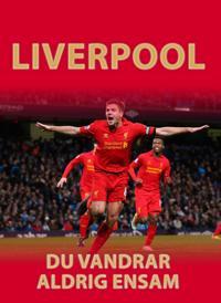 Liverpool : du vandrar aldrig ensam