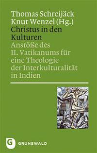 Christus in Den Kulturen: Ansteosse Des II. Vatikanums Feur Eine Theologie Der Interkulturaliteat in Indien