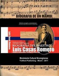 Biografia del Maestro Luis Casas Romero: Biografia de Un Mamb . Creador de La Criolla Cubana y Precursor de La Radio En Cuba