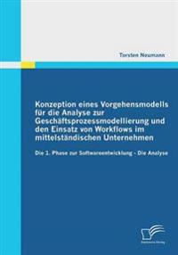 Konzeption Eines Vorgehensmodells Fur Die Analyse Zur Geschaftsprozessmodellierung Und Den Einsatz Von Workflows Im Mittelstandischen Unternehmen