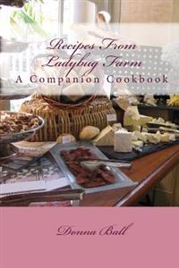 Recipes from Ladybug Farm: A Companion Cookbook
