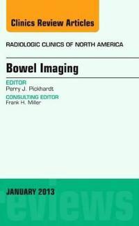 Bowel Imaging, An Issue of Radiologic Clinics of North America